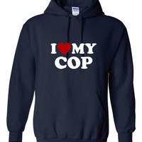 I Love My COP Hoodie Great Police Officer Hoodie Show The Officer in Your Life You Love them All Colors