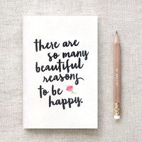 Stocking Stuffer, Notebook & Pencil Set, There are So Many Beautiful Reasons to Be Happy, Typography Quote Journal, Mini Large Midori Insert