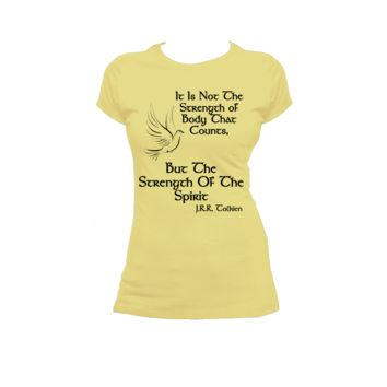Strength of Spirit, Tolkien quote print Ladies or Mens T Shirt,Lord Of The Rings, Nerd Girl Tees