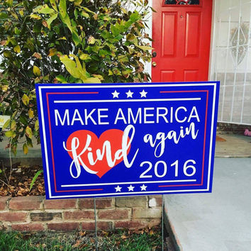 Make America Kind Again - Yard sign / Political neutral campaign Donald Trump Hillary Clinton