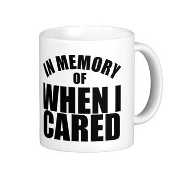 of memory of when i cared coffee or tea mug