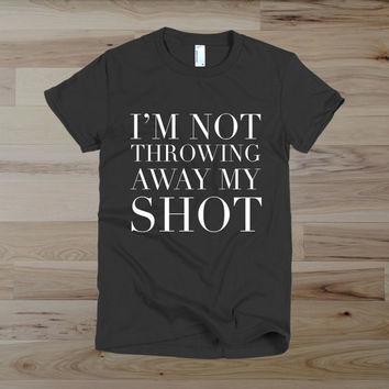 Hamilton, I'm Not Throwing Away My Shot, Motivational Quote Graphic T-Shirt