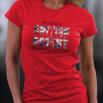 British Accent T Shirt, If I Had A  British Accent I Would Never Shut Up T Shirt