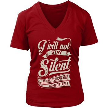 I Will Not Stay Silent So That You Can Stay Comfortable - Women's V-Neck
