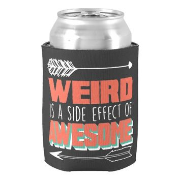Weird is a Side Effect of Awesome Can Cooler