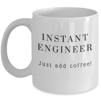 Cute Coffee Mug: Instant Engineer Just Add Coffee - Engineer Mug - Christmas Gift - Birthday Gift -  Funny Coffee Mug - Perfect Gift for Sibling, Parent, Relative, Best Friend, Coworker, Roommate