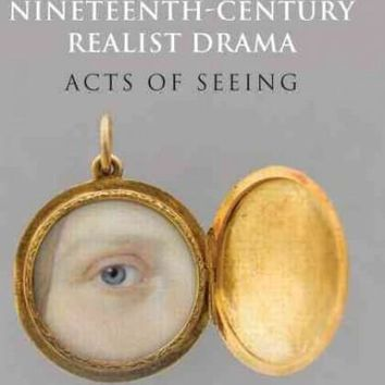 Art, Vision, and Nineteenth-Century Realist Drama: Acts of Seeing (Routledge Advances in Theatre and Performance Studies)
