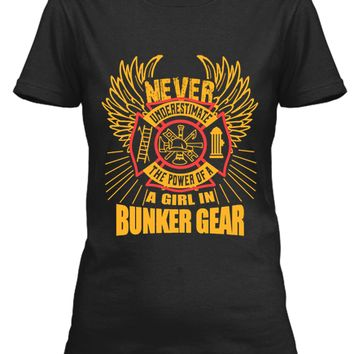 Never Underestimate The power of a girl in Bunker Gear