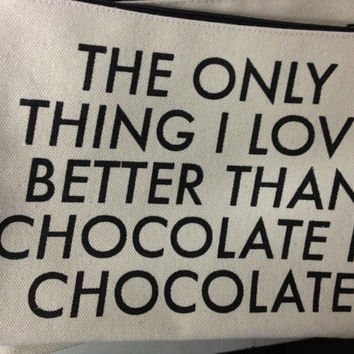 the only thing i love better than chocolate is by pamelabarskyshop