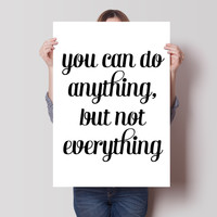 Anything Not Everything Print