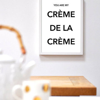 French Typographic Art You Are My Creme De La Creme black and white Art Poster Print Home Decor Office Decor Kitchen Decor Wall Art