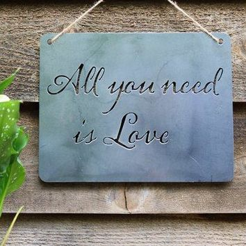 All You Need Is Love - Heavy Duty Metal Wall Sign