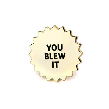 You Blew It Lapel Pin