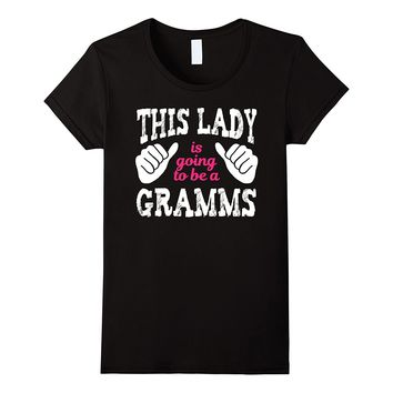 Womens This Lady Is Going To Be A Gramms Shirt: Grandma Gift Tee