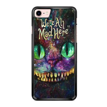 We Are All Mad Here Alice In Wonderland iPhone 7 Case