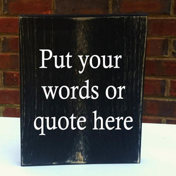 Custom Sign In Your Own Words  Quote Phrase or a special saying for Weddings or Home Decor