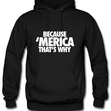 Because Merica That's Why Hoodie