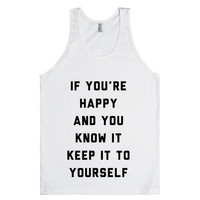 If You're Happy And You Know It Keep It To Yourself