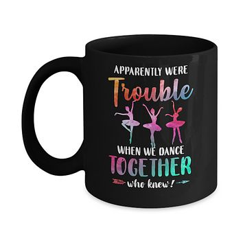 Apparently We're Trouble When We Dance Together Mug