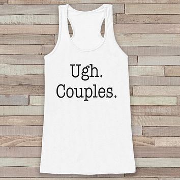 Women's Tank Tops - Funny Tank Top - Ugh. Couples. Novelty Tank - Vacation Tank - Humorous Gift for Friends - Workout Tank - Anti Valentine
