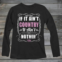 Women's Ain't Country Ain't Nothin Soft Long Sleeve Shirt - Country Fashion Clothing
