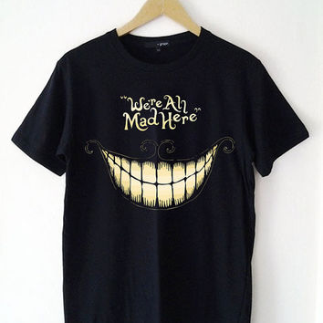 Custom T Shirt We're all mad here Funny Shirt  for t shirt Mens and T shirt Girl Size S-XXL by JumatanBro