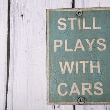 Rustic Solid Wood Sign Still Plays With Cars sign aged distressed home decor shop car garage collector gas monkey blue white farmhouse decor