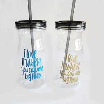 I love it when you call me big papa 25oz bpa free water bottle, funny drink ware