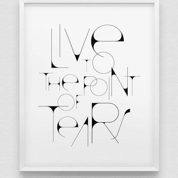 black and white wall decor // motivational print // live to the point of tears // inspirational poster // typographic print