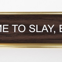 I Came To Slay, Bitch Nameplate