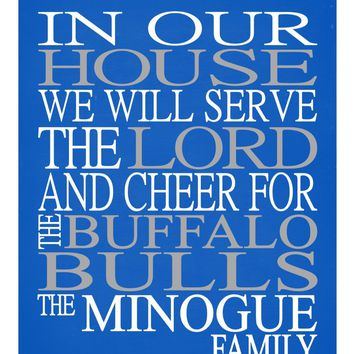 In Our House We Will Serve The Lord And Cheer for The Buffalo Bulls Personalized Christian Print - sports art - multiple sizes