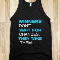Winners Don't Wait for Chances, They Take Them - Classy yet Sassy