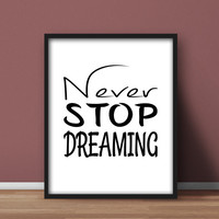 Inspirational Wall Art Printables, 'Never Stop Dreaming' Home Office Nursery Decor, Black and White Typography, Gift idea, Downloadable 8x10