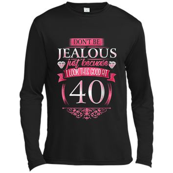 Don't Be Jealous 40 Womens 40th Birthday  Long Sleeve Moisture Absorbing Shirt