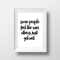 "Relax quote Rain quote ""some people feel the rain others just get wet"" Typographic print Motivational poster Rain people Printable quotes"