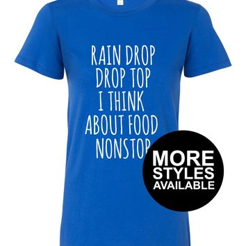 Rain Drop Drop Top I Think About Food Non Stop, Funny Graphic Tee