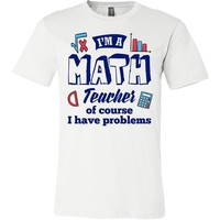 I'm A Math Teacher Funny Teacher Shirt