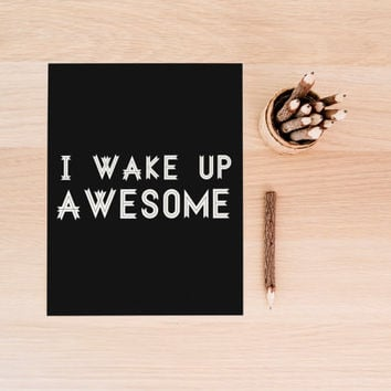 "PRINTABLE Art ""I Wake Up Awesome"" Typography Art Print Black and White Motivational Quote Inspirational Quote Dorm Decor Dorm Art"