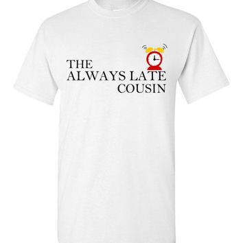 The Always Late Cousin T-Shirt