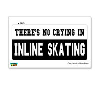 There's No Crying in Inline Skating Sticker