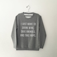 I just want to drink wine save animal and take naps crew neck sweatshirt women sweaters jumper funny tshirt tumblr graphic tee women t-shirt