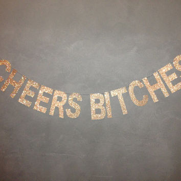 Cheers Bitches Glitter Banner - Gold Glitter Sign - Bachelorette Party Decor, Cheers Bitches, Bachelorette Decorations, Wedding Garland