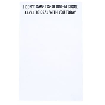 I Don't Have the Blood Alcohol Level To Deal with You Notepad