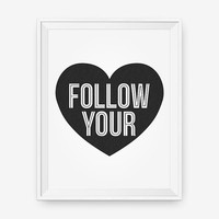 SALE Follow Your Heart, Typographic Art, Inspirational Print, Custom Color