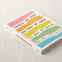 Things Are What You Make of Them: Life Advice for Creatives By Adam J. Kurtz | Urban Outfitters