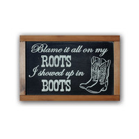 Blame It All On My Roots I Showed Up In Boots - Wood Framed Sign, Solid Cedar Wood, Rustic, Western, Home Decor, Wall Art, Cowboy, Country