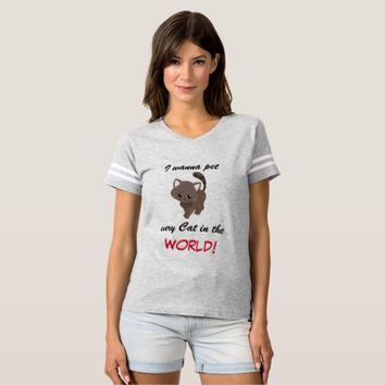 I wanna pet every Cat in the World! T-shirt