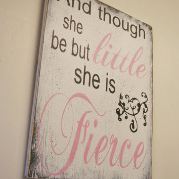 And Though She Be But Little She Is Fierce Wood Sign Girls Nursery Decor Nursery Wall Art Shabby Chic Nursery Vintage Nursery Wall Art