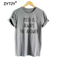 Pizza is Always the Answer print Women tshirts Cotton Casual Funny T Shirt For Lady Top Tee Hipster gray black Drop Ship Z-281