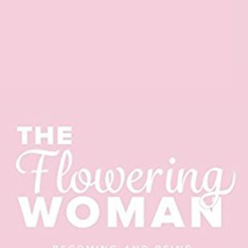 The Flowering Woman: Becoming and Being